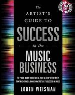 Artist's Guide to Success in the Music Business : The