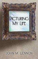 Picturing My Life - John M Lennon