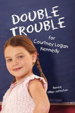 Double Trouble for Courtney Logan Kennedy - Renee Miller-Johnston