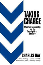 Taking Charge : Effective Leadership for the Twenty-First Century - Charles Ray