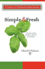 Simple & Fresh : A Century of Traditional Italian Recipes - Edward P. Pankonin