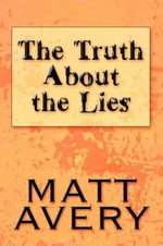 The Truth about the Lies :  A Collection of Poems, Opinions, and Thoughts. - Matt Avery