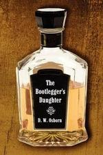 The Bootlegger's Daughter - D W Osborn