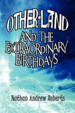 Other-Land and the Extraordinary Birthdays - Nathan Andrew Roberts