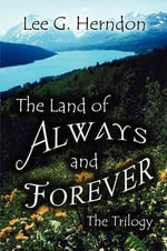 The Land of Always and Forever : The Trilogy - Lee G Herndon