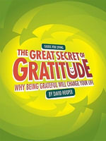 The Great Secret of Gratitude - Why Being Grateful Will Change Your Life - David Hooper