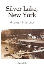Silver Lake, New York : A Brief History - Dan Miller