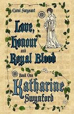 Love, Honour and Royal Blood - Book One : Katharine Swynford (nee De Roet) - Carol Sargeant