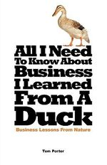 All I Need to Know about Business, I Learned from a Duck - Tom Porter