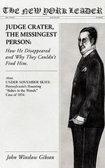 Judge Crater, the Missingest Person : How He Disappeared and Why They Couldn't Find Him - John Winslow Gibson