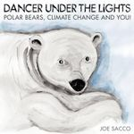 Dancer Under the Lights : Polar Bears, Climate Change and You! - Joe Sacco