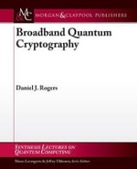 Broadband Quantum Cryptography : Synthesis Lectures on Quantum Computing - Daniel Rogers