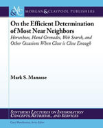 On the Efficient Determination of Most Near Neighbors : Horseshoes, Hand Grenades, Web Search and Other Situations When Close Is Close Enough - Mark Manasse