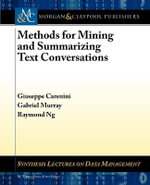 Methods for Mining and Summarizing Text Conversations : Theory and Algorithms - Raymond Ng