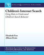 Children's Internet Search : Using Roles to Understand Children's Search Behavior - Allison Druin