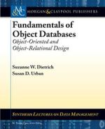 Fundamentals of Object Databases : Object-Oriented and Object-Relational Design - Suzanne W. Dietrich