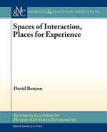 Spaces of Interaction, Places for Experience : Places for Experience - David Benyon