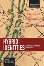 Hybrid Identities : Theoretical and Empirical Examinations : Studies in Critical Social Sciences Series - Keri Smith