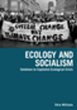 Ecology and Socialism : Solutions to Capitalist Ecological Crisis - Chris Williams