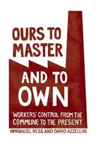 Ours to Master and to Own : Worker's Control from the Commune to the Present - Immanuel Ness