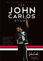 The John Carlos Story : The Sports Moment That Changed the World - Dave Zirin