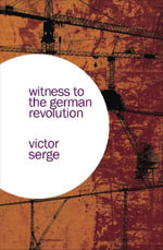Witness to the German Revolution : Writings from Germany 1923 - Victor Serge