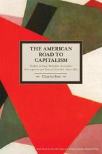 The American Road to Capitalism : Studies in Class-structure, Economic Development and Political Conflict, 1620-1877 - Charles Post