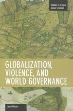 Globalization, Violence And World Governance : Studies in Critical Social Sciences Series - Laura Westra