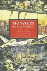 Monsters Of The Market : Zombies, Vampires and Global Capitalism - David McNally
