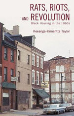 Rats, Riots and Revolution : Black Housing in the 1960s - Keeanga Taylor