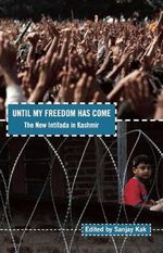 Until My Freedom Has Come : The New Intifada in Kashmir - Sanjay Kak