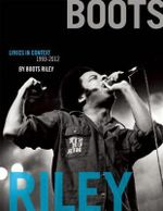 Boots Riley : Lyrics in Context, 1993-2012 - Boots Riley