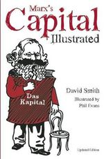 Marx's Capital : An Illustrated Introduction - David N. Smith