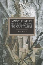 Marx's Concept of Alternatives to Capitalism - Peter Hudis