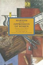 Marxism and the Oppression of Women : Toward a United Theory - Lise Vogel