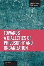 Toward a Dialectic of Philosophy and Organization : Volume 45 - Eugene Gogol