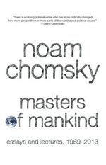 Masters of Mankind : Essays and Lectures, 1969-2013 - Institute Professor Department of Linguistics and Philosophy Noam Chomsky