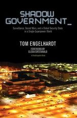 Shadow Government : Surveillance, Secret Wars, and a Global Security State in a Single Superpower World - Tom Engelhardt