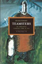 Revolutionary Teamsters: the Minneapolis Teamsters Strike of 1934: Volume 53 : Historical Materialism - Bryan D. Palmer