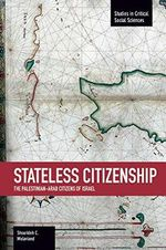 Stateless Citizenship : the Palestinian-Arab Citizens of Israel - Shourideh C. Molavi