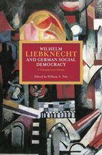 Wilhelm Liebknecht and German Social Democracy : A Documentary History