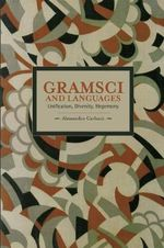 Gramsci and Languages : Unification, Diversity, Hegemony - Alessandro Carlucci