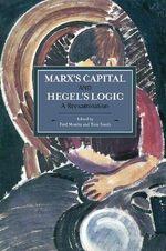 Marx's Capital and Hegel's Logic : A Reexamination