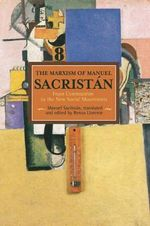 The Marxism of Manuel Sacristan : From Communism to the New Social Movements - Manuel Sacristan