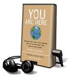 You Are Here : Exposing the Vital Link Between What We Do and What That Does to Our Planet - Thomas M Kostigen