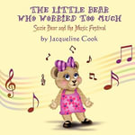 The Little Bear Who Worried Too Much : Suzie Bear and the Music Festival - Jacqueline Cook