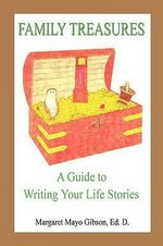 Family Treasures - A Guide to Writing Your Life Stories - Margaret Mayo Gibson