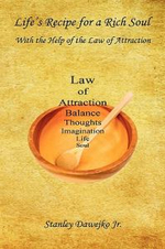 Life's Recipe for a Rich Soul - With the Help of the Law of Attraction - Stanley Dawejko Jr