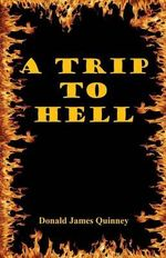 A Trip to Hell - Donald James Quinney