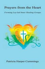 Prayers from the Heart - Forming Lay-Led Inner Healing Groups - Patricia Harper Cummings